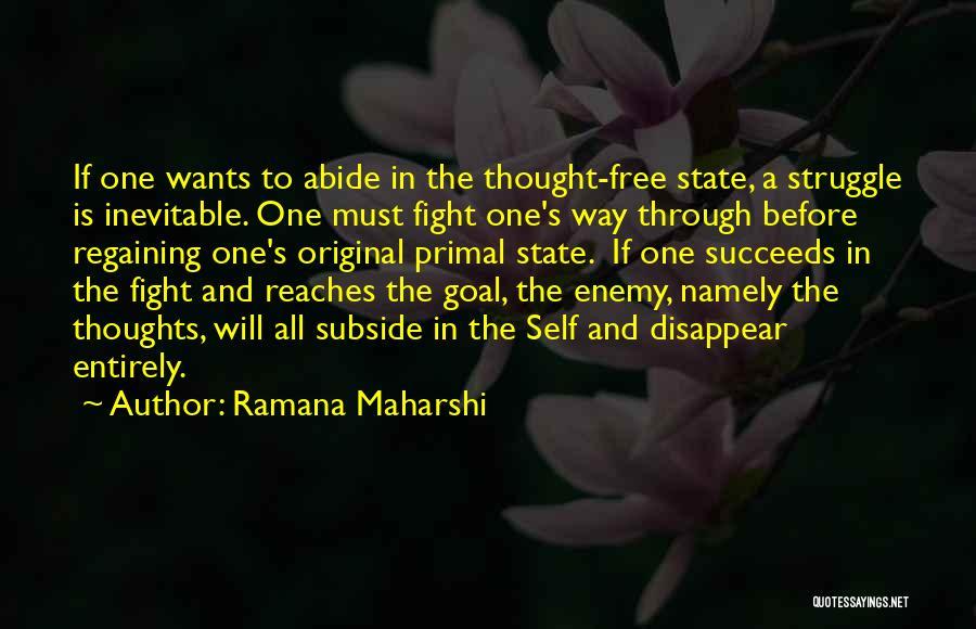 Fight Through Struggle Quotes By Ramana Maharshi