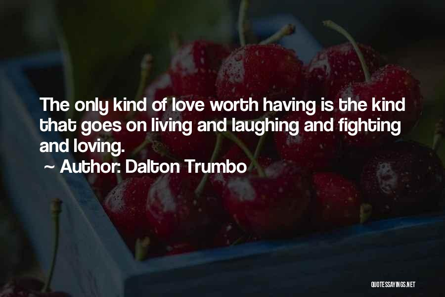 Fighting But Loving Quotes By Dalton Trumbo