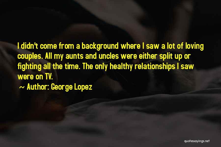 Fighting But Loving Quotes By George Lopez