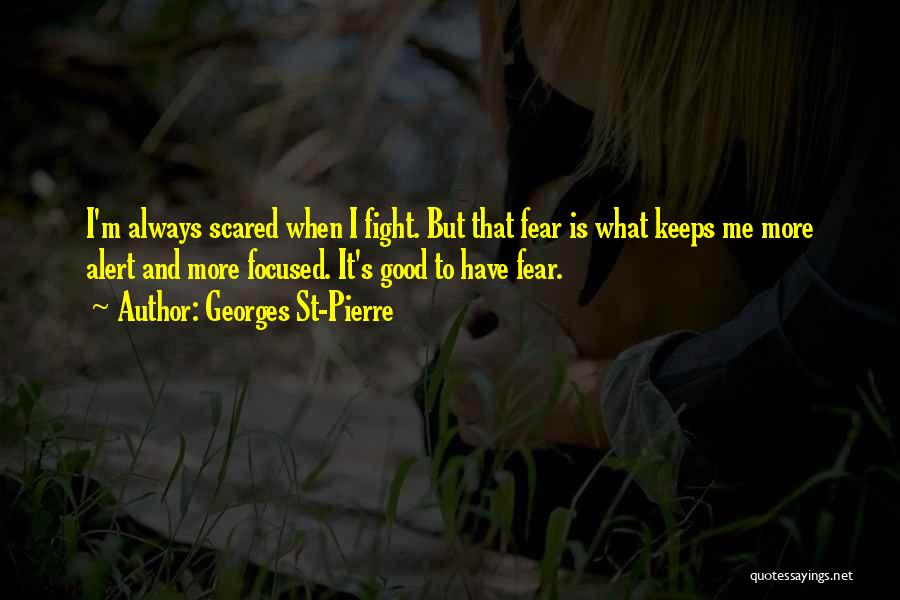 Fighting Fear Quotes By Georges St-Pierre
