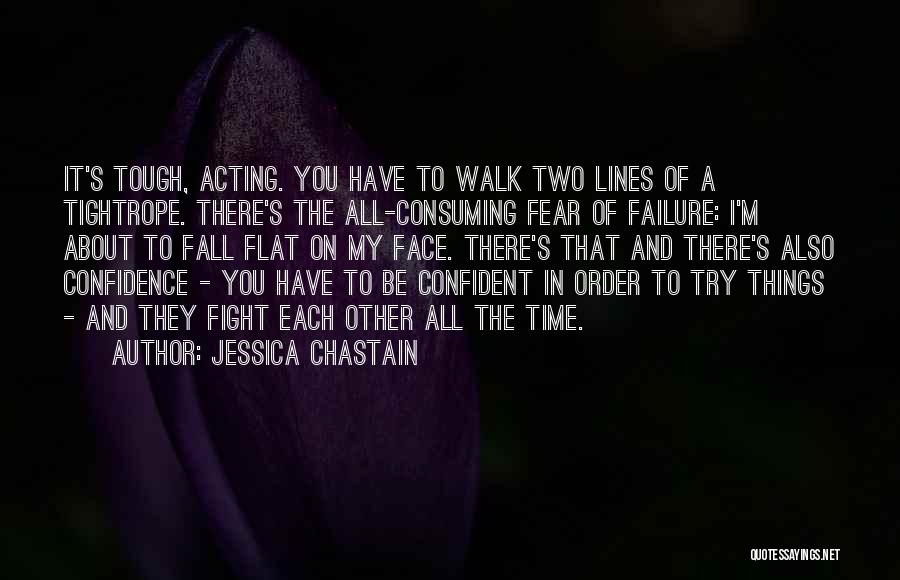 Fighting Fear Quotes By Jessica Chastain