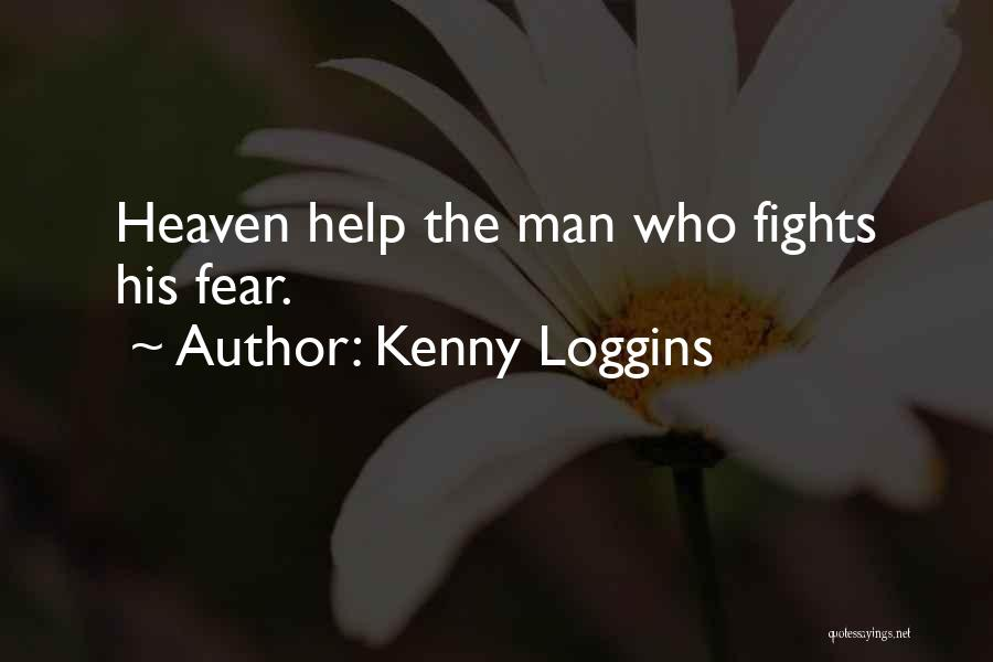 Fighting Fear Quotes By Kenny Loggins