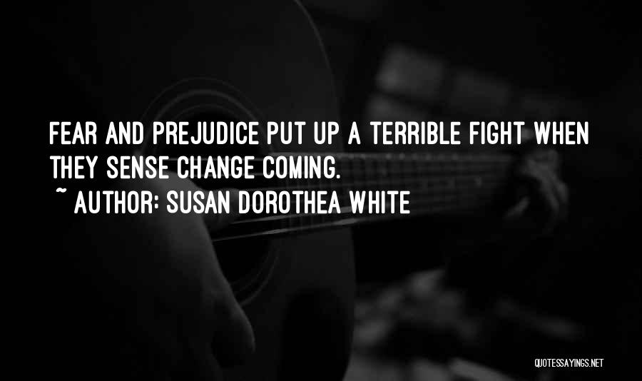 Fighting Fear Quotes By Susan Dorothea White