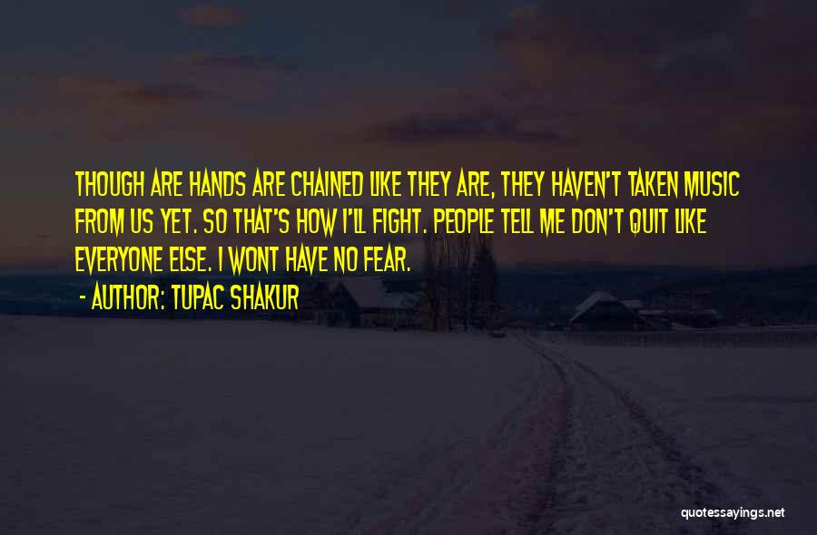 Fighting Fear Quotes By Tupac Shakur