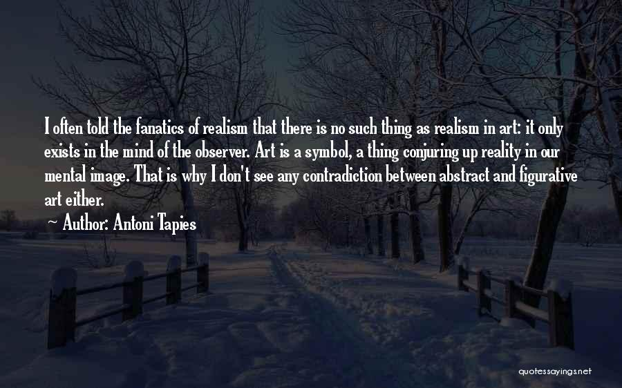 Figurative Quotes By Antoni Tapies