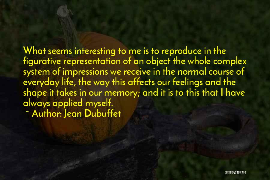 Figurative Quotes By Jean Dubuffet
