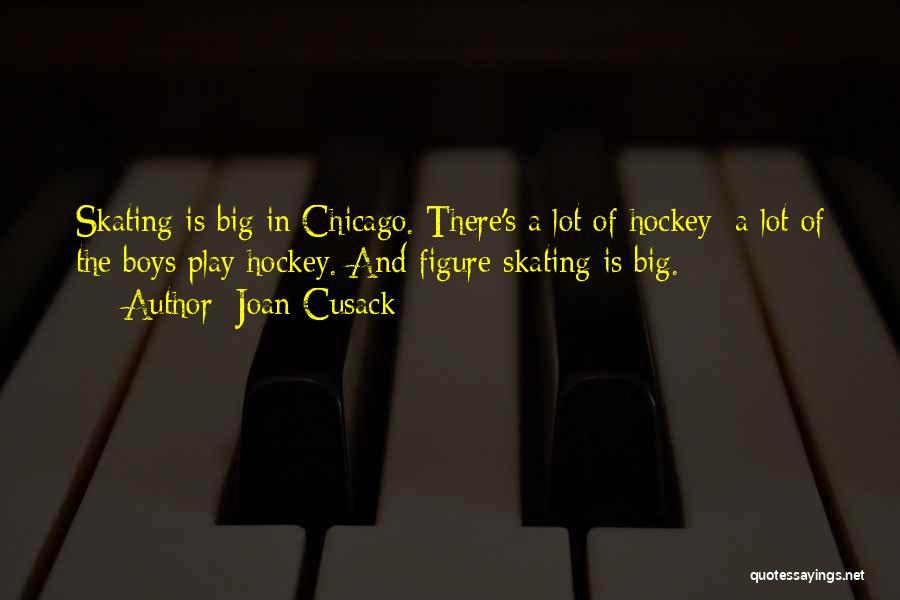 Figure Skating Vs Hockey Quotes By Joan Cusack