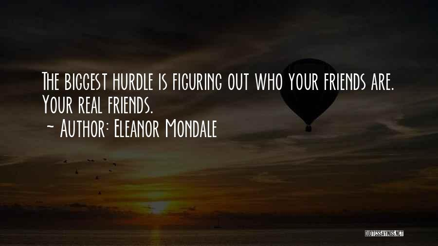 Figuring Out Who Your Friends Are Quotes By Eleanor Mondale