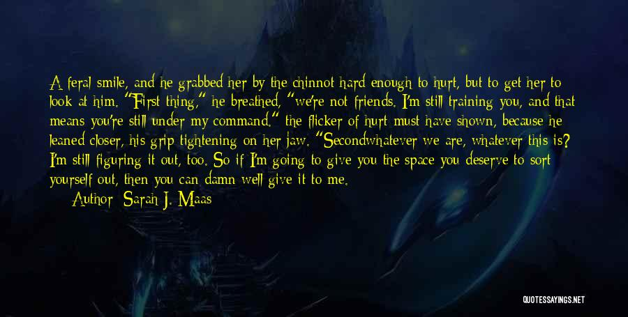 Figuring Out Who Your Friends Are Quotes By Sarah J. Maas