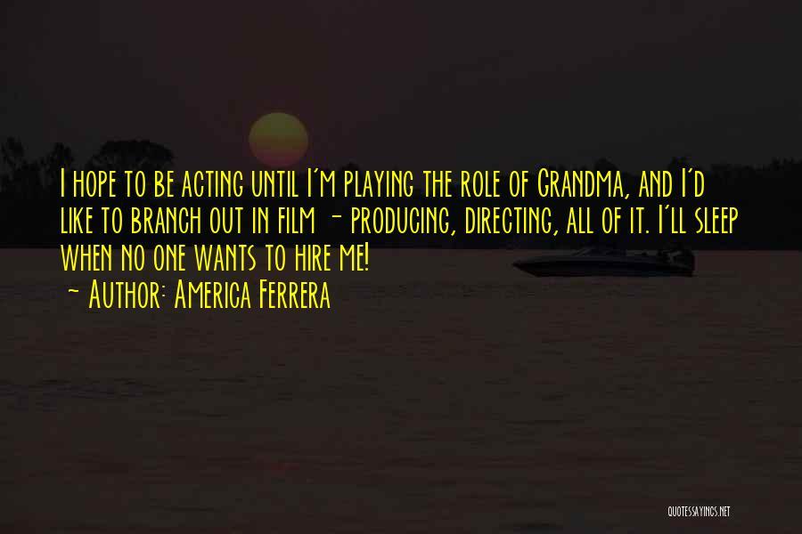 Film Directing Quotes By America Ferrera