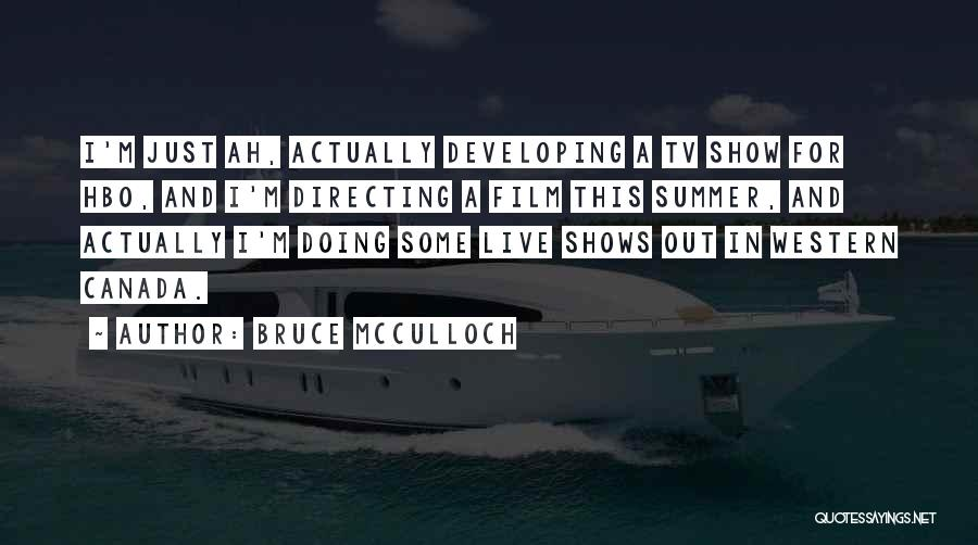 Film Directing Quotes By Bruce McCulloch