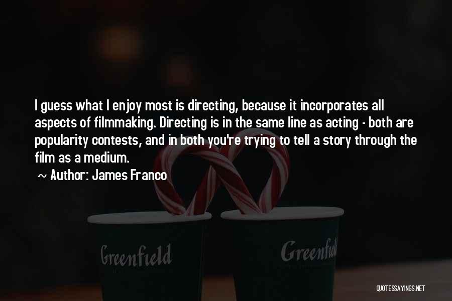 Film Directing Quotes By James Franco