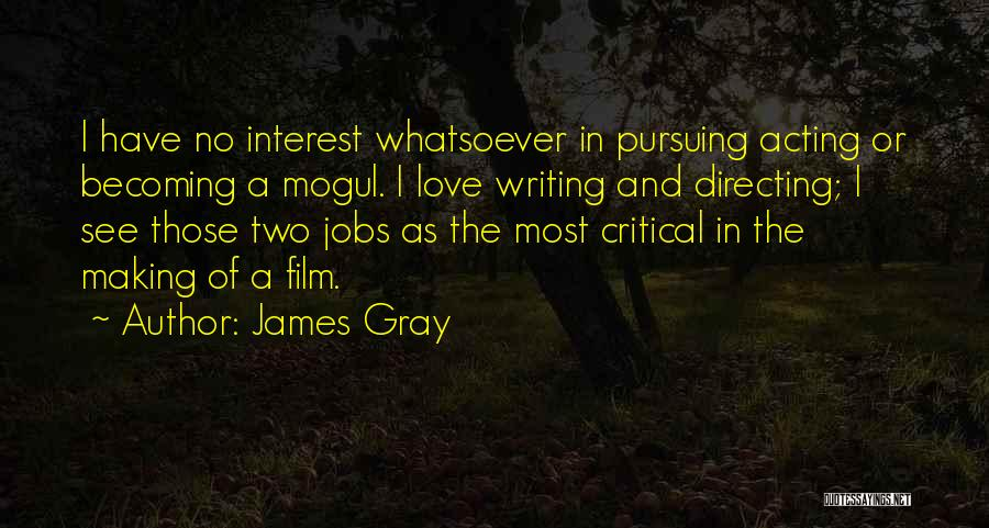 Film Directing Quotes By James Gray