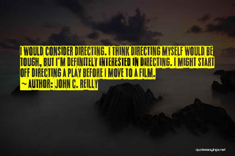 Film Directing Quotes By John C. Reilly