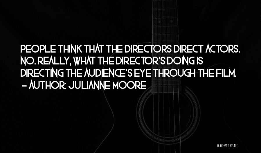 Film Directing Quotes By Julianne Moore