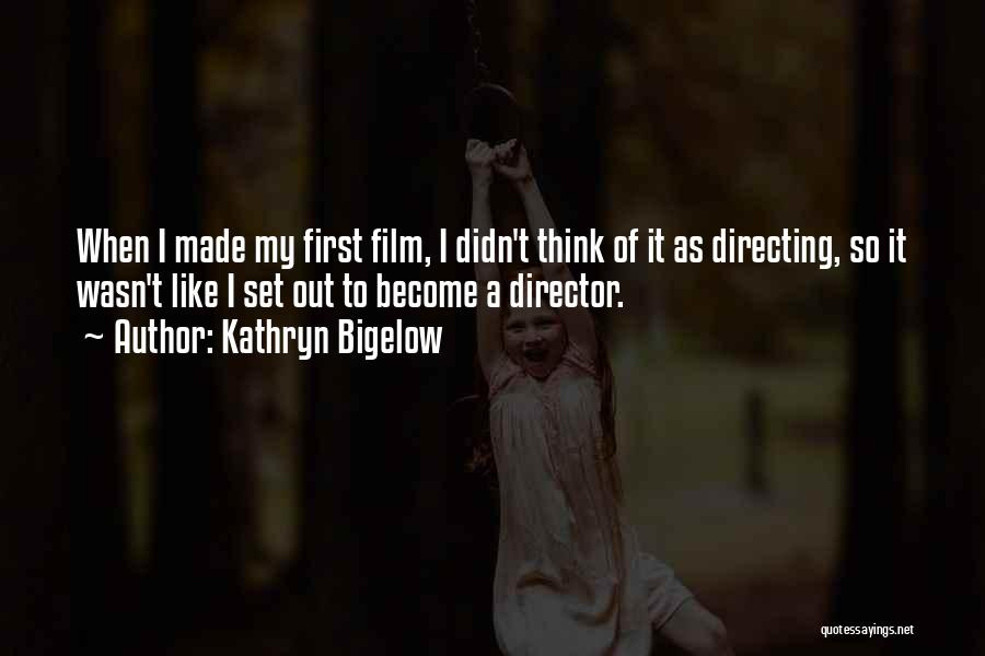 Film Directing Quotes By Kathryn Bigelow