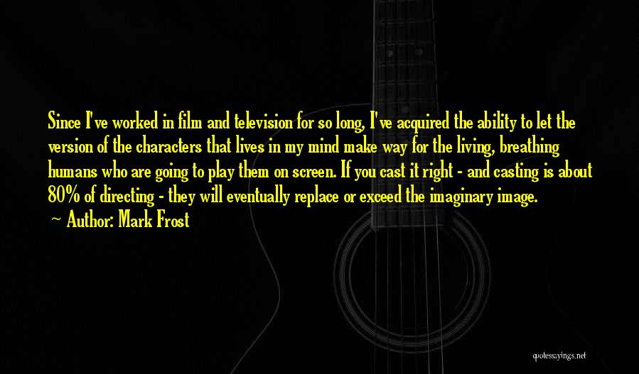 Film Directing Quotes By Mark Frost