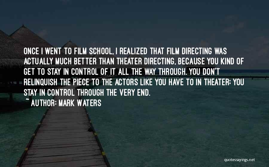 Film Directing Quotes By Mark Waters
