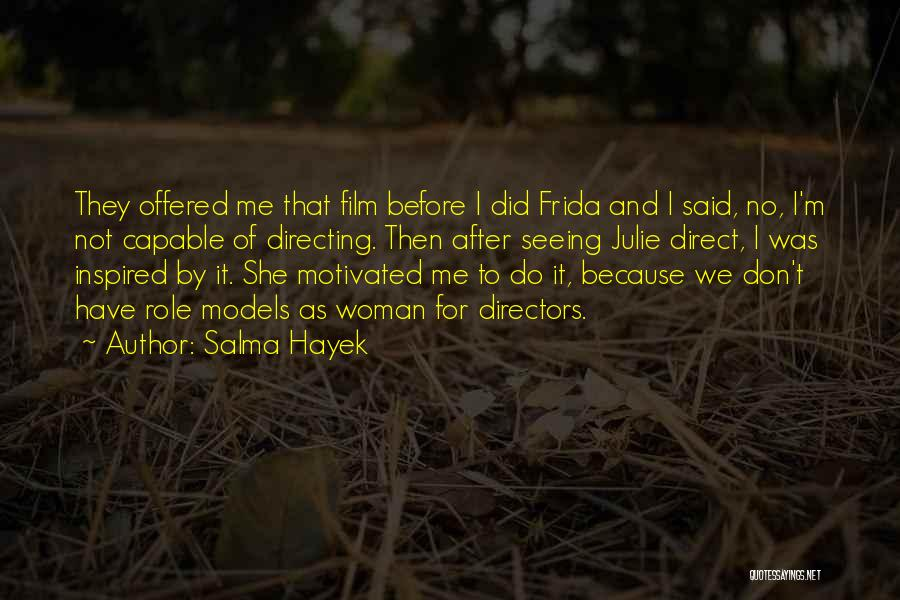 Film Directing Quotes By Salma Hayek