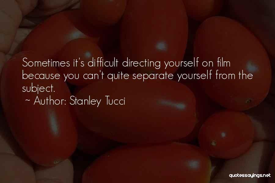 Film Directing Quotes By Stanley Tucci