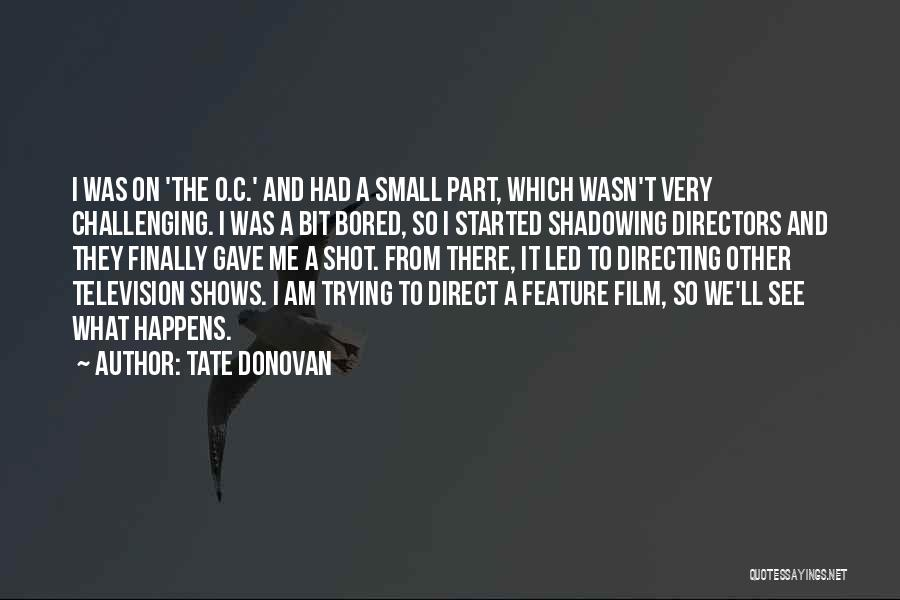 Film Directing Quotes By Tate Donovan