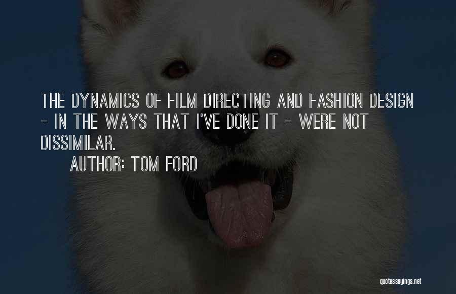 Film Directing Quotes By Tom Ford
