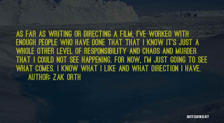 Film Directing Quotes By Zak Orth