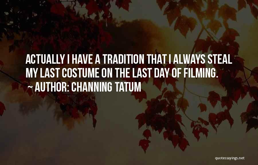 Filming Quotes By Channing Tatum