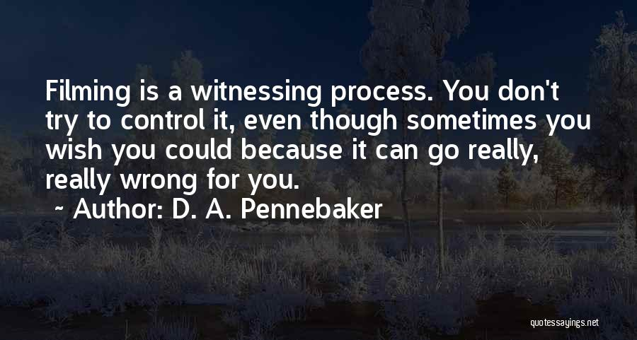 Filming Quotes By D. A. Pennebaker