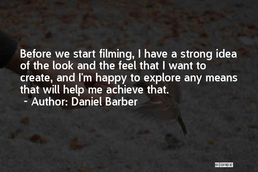Filming Quotes By Daniel Barber