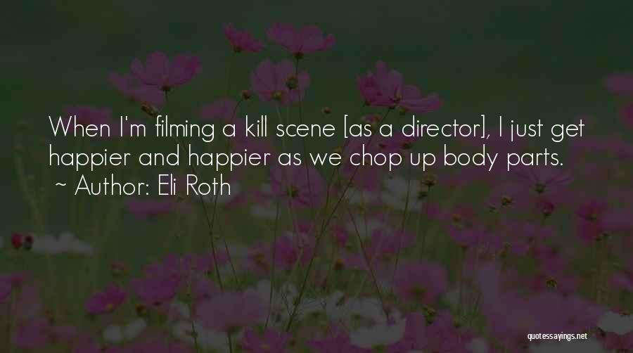 Filming Quotes By Eli Roth