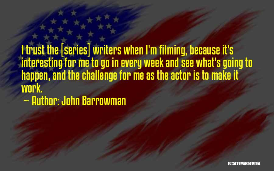 Filming Quotes By John Barrowman