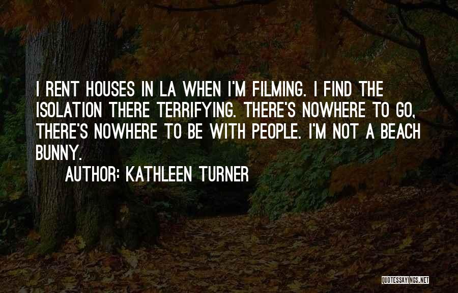Filming Quotes By Kathleen Turner