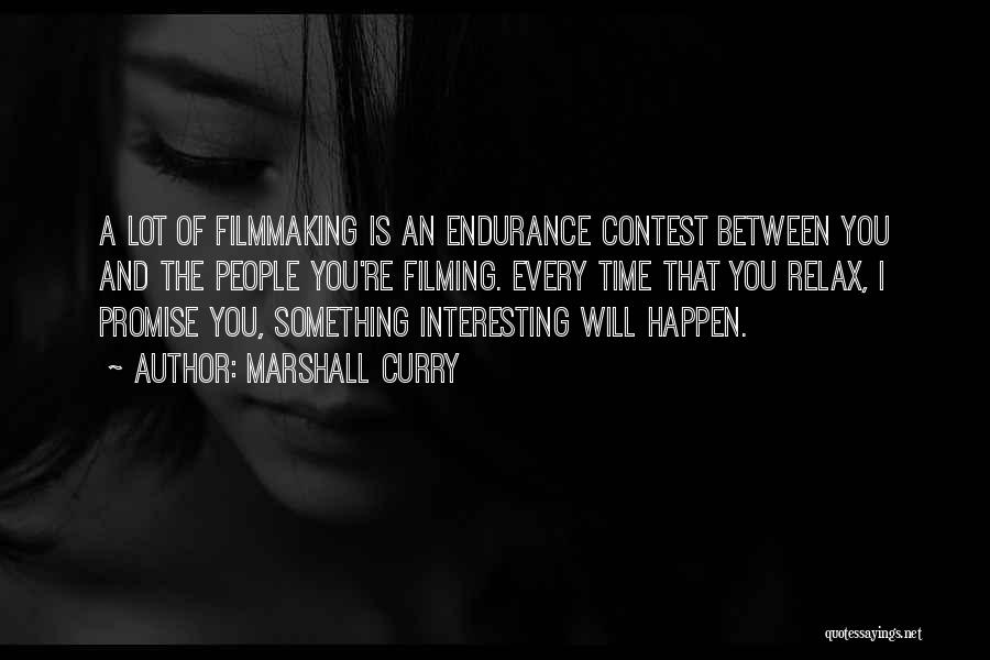 Filming Quotes By Marshall Curry