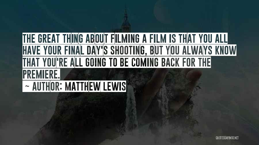 Filming Quotes By Matthew Lewis