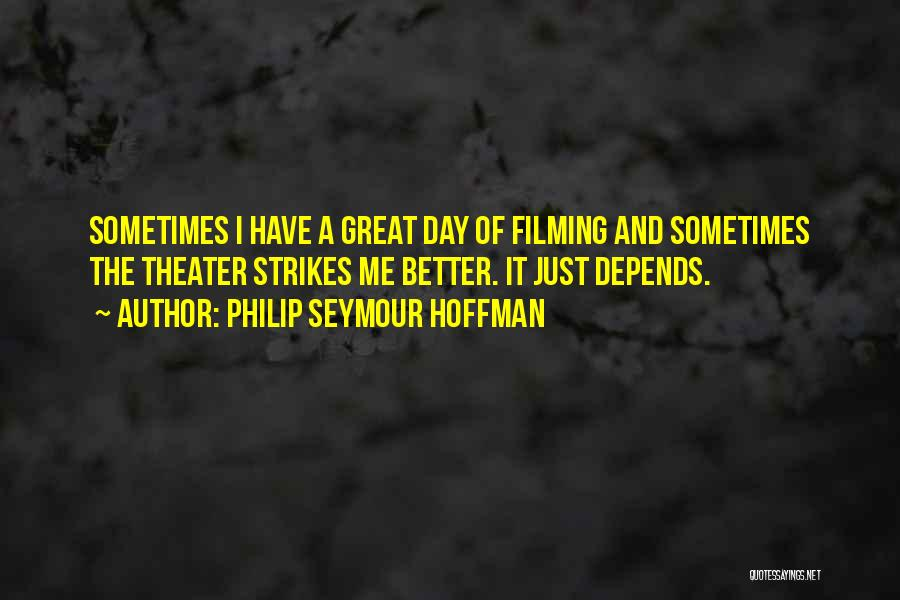 Filming Quotes By Philip Seymour Hoffman