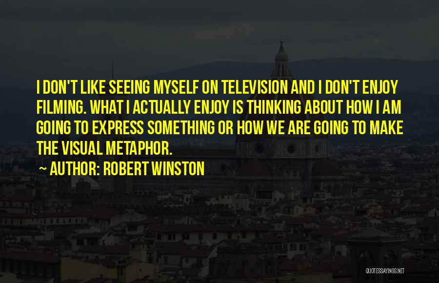 Filming Quotes By Robert Winston