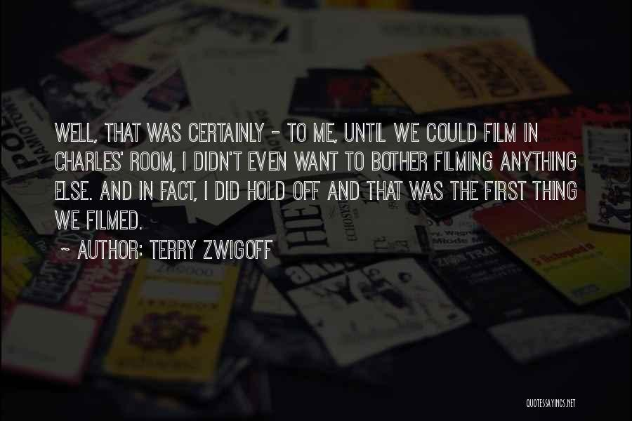Filming Quotes By Terry Zwigoff