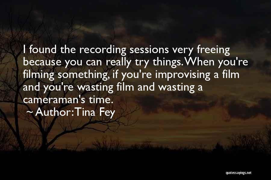 Filming Quotes By Tina Fey