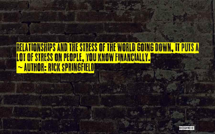 Financially Down Quotes By Rick Springfield