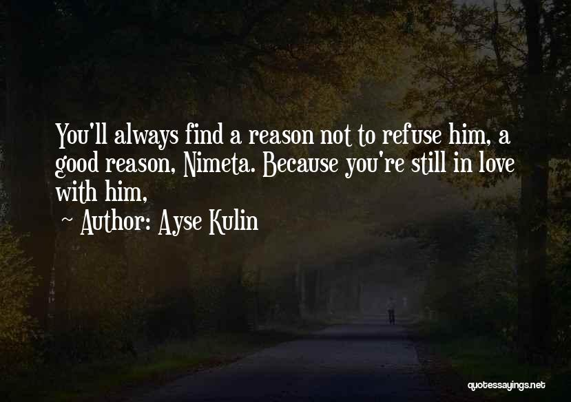 Find Good Love Quotes By Ayse Kulin
