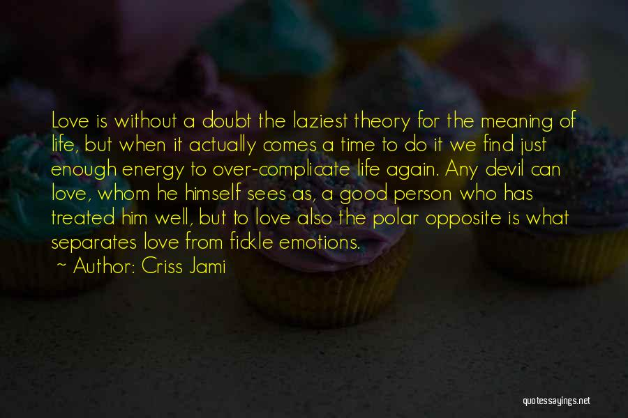 Find Good Love Quotes By Criss Jami