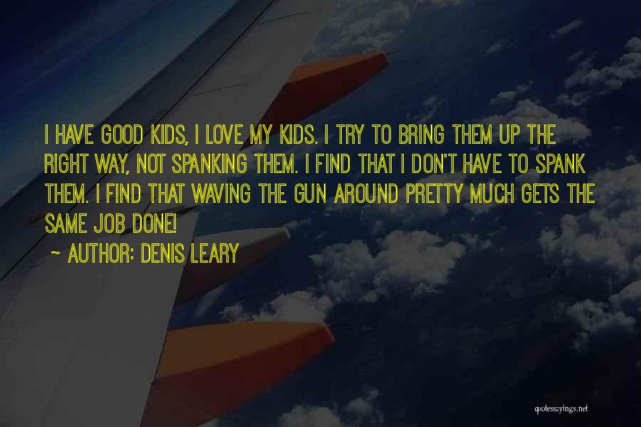 Find Good Love Quotes By Denis Leary