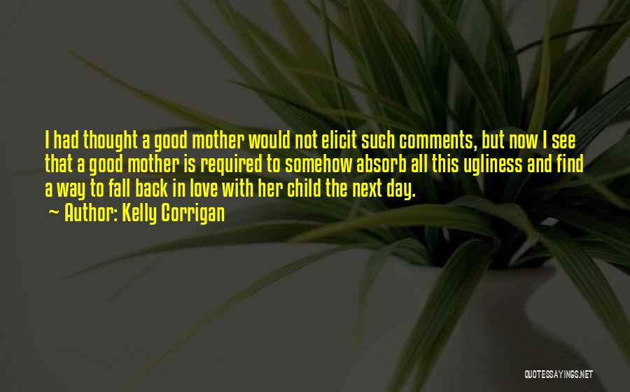 Find Good Love Quotes By Kelly Corrigan