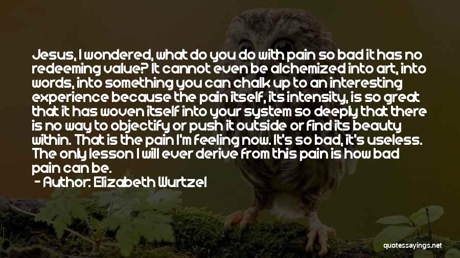 Find The Beauty Quotes By Elizabeth Wurtzel