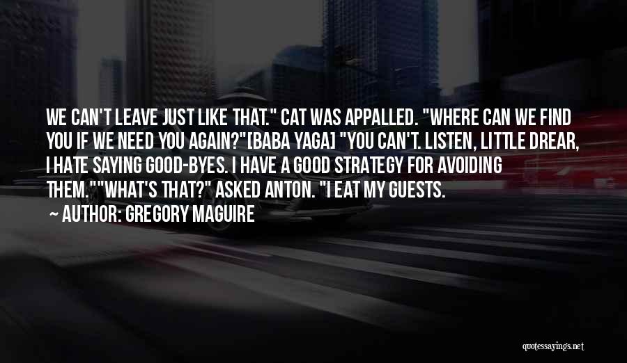 Find The Good In Goodbye Quotes By Gregory Maguire