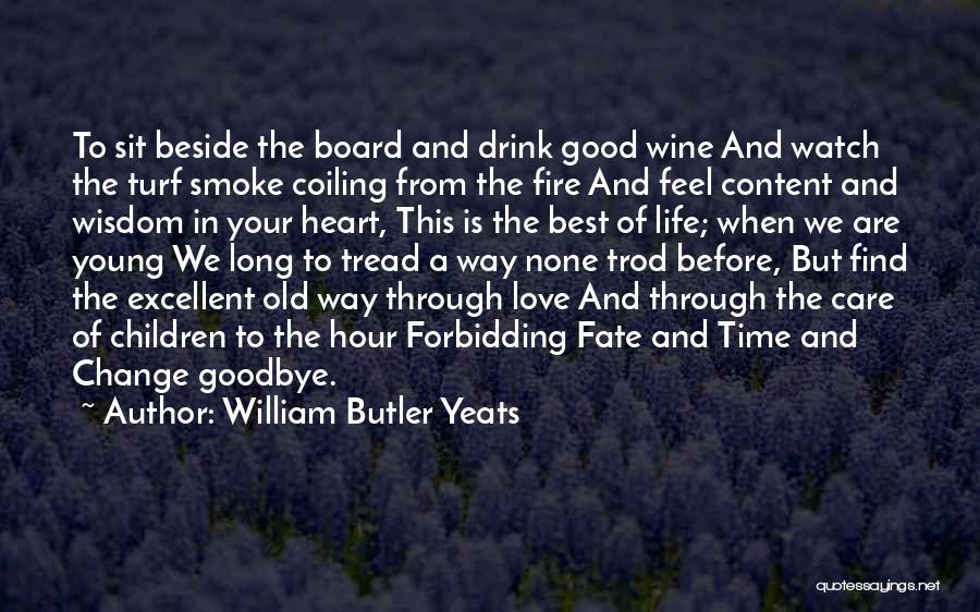 Find The Good In Goodbye Quotes By William Butler Yeats