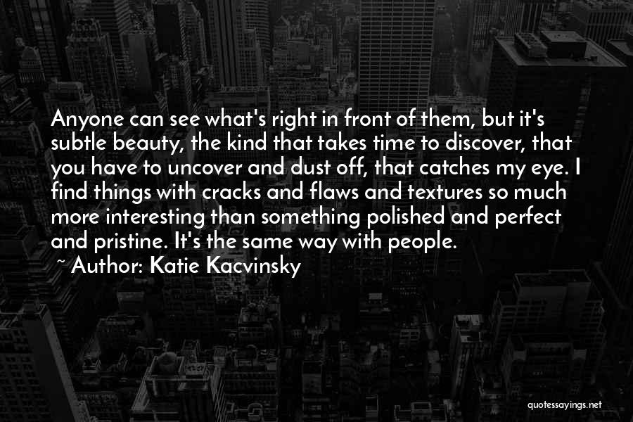 Find The Right Love Quotes By Katie Kacvinsky