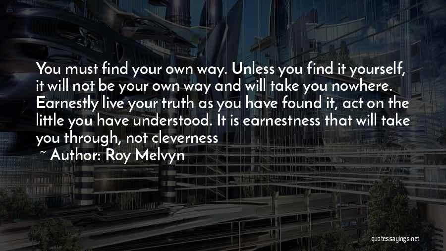 Find Your Own Truth Quotes By Roy Melvyn