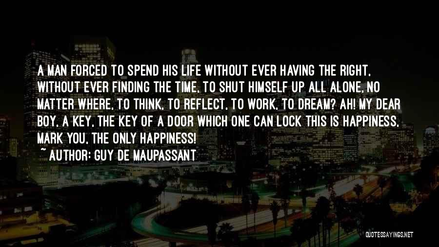 Finding Happiness In Work Quotes By Guy De Maupassant